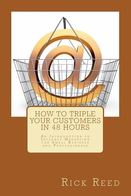 How to Triple Your Customers in 48 Hours By Reed, Rick